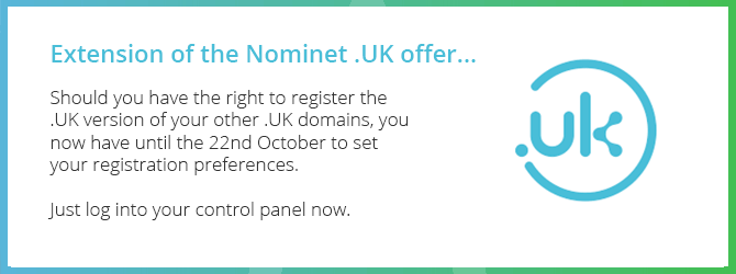 Should you have the right to register the .UK version of your other .UK domains, you now have until the 22nd October to set your registration preferences.  Just log into your control panel now!